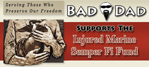 Bad Dad Supports the Semper Fi Fund - Serving Those Who Preserve Our Freedom